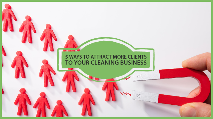 5 ways to attract more clients to your cleaning business