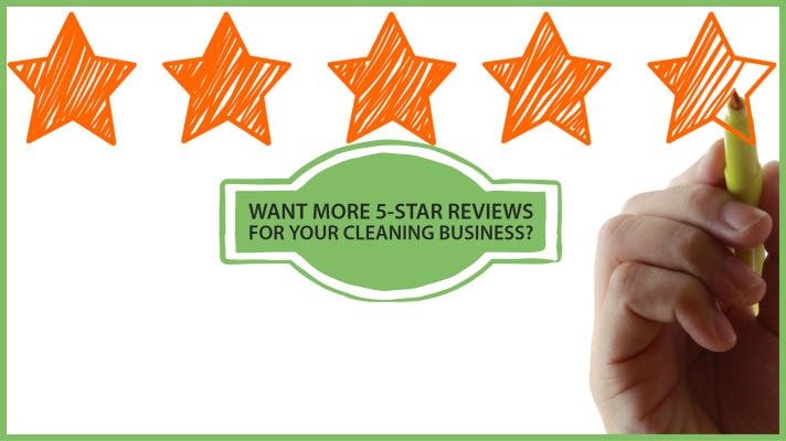 want more 5 star reviews for your cleaning business