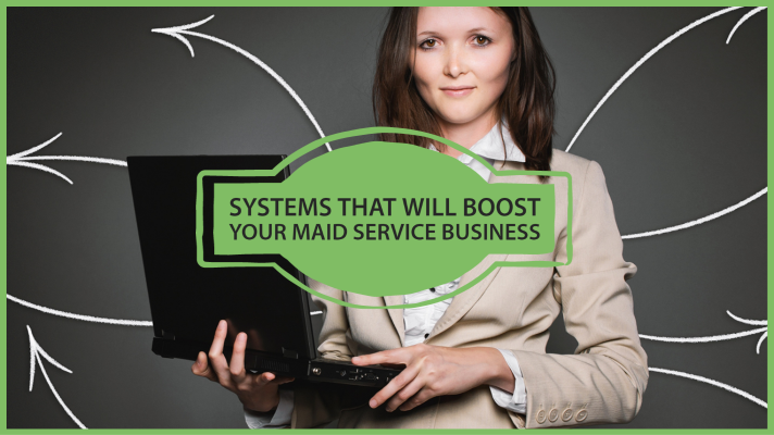 systems that will boost your maid service business